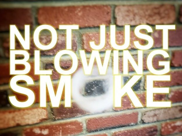 NOT JUST BLOWING SMOKE